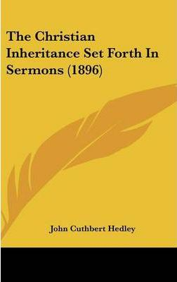The Christian Inheritance Set Forth in Sermons (1896)