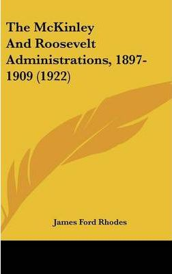 The McKinley and Roosevelt Administrations, 1897-1909 (1922)