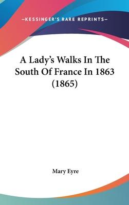 A Lady's Walks in the South of France in 1863 (1865)