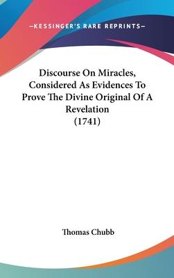 Discourse on Miracles, Considered as Evidences to Prove the Divine Original of a Revelation (1741)