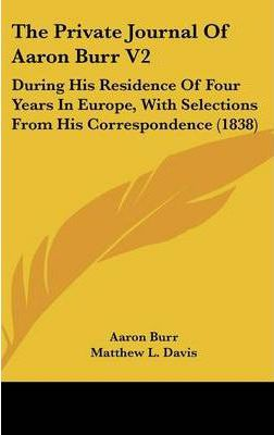 The Private Journal of Aaron Burr V2