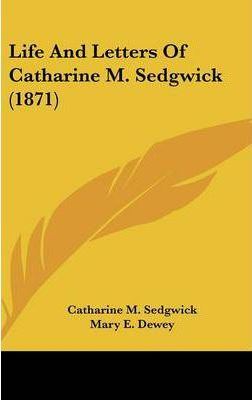 Life and Letters of Catharine M. Sedgwick (1871)