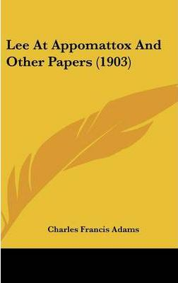 Lee at Appomattox and Other Papers (1903)