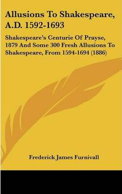 Allusions to Shakespeare, A.D. 1592-1693