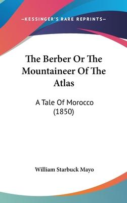 The Berber or the Mountaineer of the Atlas