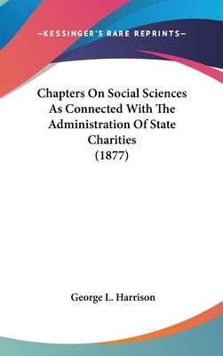 Chapters on Social Sciences as Connected with the Administration of State Charities (1877)