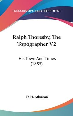 Ralph Thoresby, the Topographer V2
