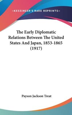 The Early Diplomatic Relations Between the United States and Japan, 1853-1865 (1917)