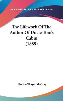 The Lifework of the Author of Uncle Tom's Cabin (1889)