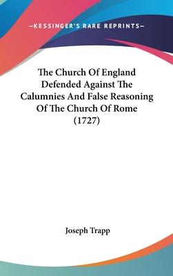 The Church of England Defended Against the Calumnies and False Reasoning of the Church of Rome (1727)