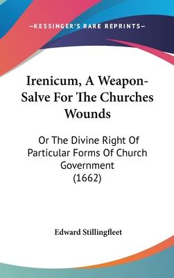 Irenicum, a Weapon-Salve for the Churches Wounds