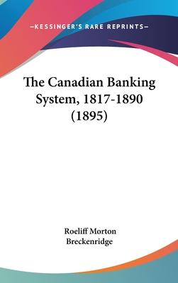 The Canadian Banking System, 1817-1890 (1895)