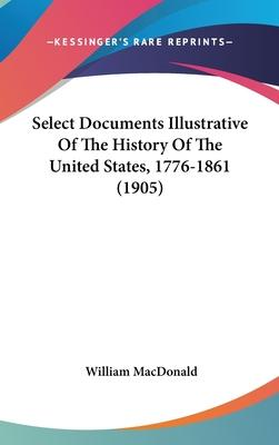 Select Documents Illustrative of the History of the United States, 1776-1861 (1905)