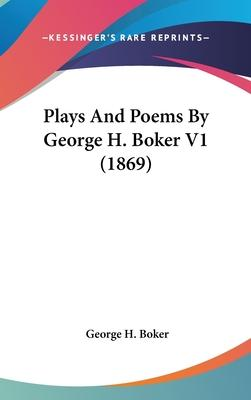 Plays and Poems by George H. Boker V1 (1869)