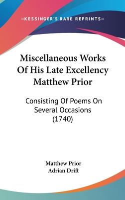 Miscellaneous Works of His Late Excellency Matthew Prior