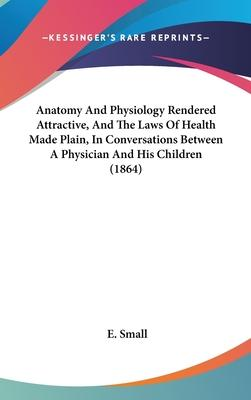 Anatomy and Physiology Rendered Attractive, and the Laws of Health Made Plain, in Conversations Between a Physician and His Children (1864)