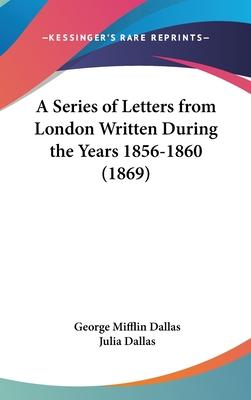 A Series Of Letters From London Written During The Years 1856-1860 (1869)