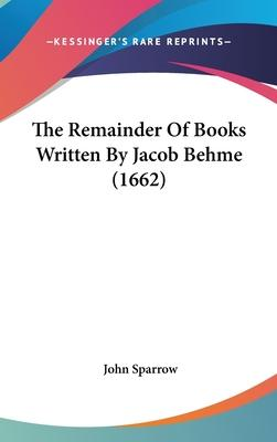 The Remainder of Books Written by Jacob Behme (1662)