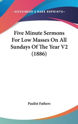 Five Minute Sermons for Low Masses on All Sundays of the Year V2 (1886)