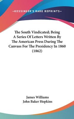 The South Vindicated; Being a Series of Letters Written by the American Press During the Canvass for the Presidency in 1860 (1862)