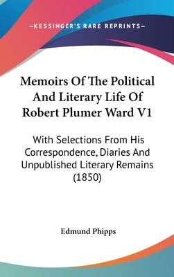 Memoirs of the Political and Literary Life of Robert Plumer Ward V1