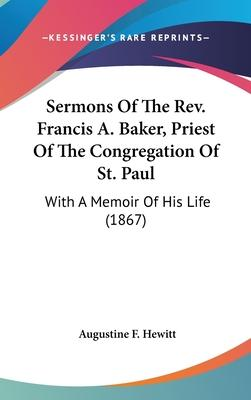 Sermons of the REV. Francis A. Baker, Priest of the Congregation of St. Paul