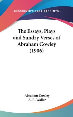 The Essays, Plays and Sundry Verses of Abraham Cowley (1906)
