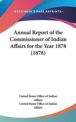 Annual Report of the Commissioner of Indian Affairs for the Year 1878 (1878)