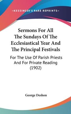 Sermons for All the Sundays of the Ecclesiastical Year and the Principal Festivals