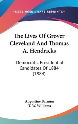 The Lives of Grover Cleveland and Thomas A. Hendricks