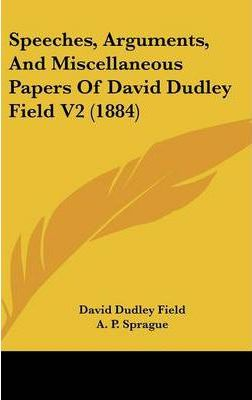 Speeches, Arguments, and Miscellaneous Papers of David Dudley Field V2 (1884)