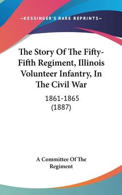 The Story of the Fifty-Fifth Regiment, Illinois Volunteer Infantry, in the Civil War