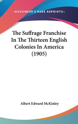 The Suffrage Franchise in the Thirteen English Colonies in America (1905)