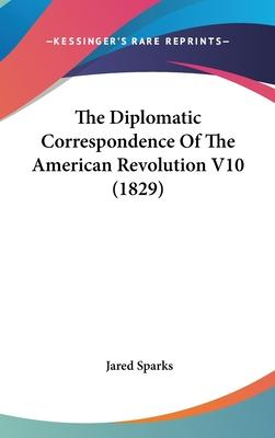 The Diplomatic Correspondence of the American Revolution V10 (1829)