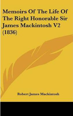 Memoirs of the Life of the Right Honorable Sir James Mackintosh V2 (1836)