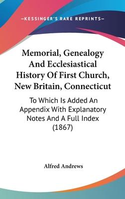 Memorial, Genealogy And Ecclesiastical History Of First Church, New Britain, Connecticut