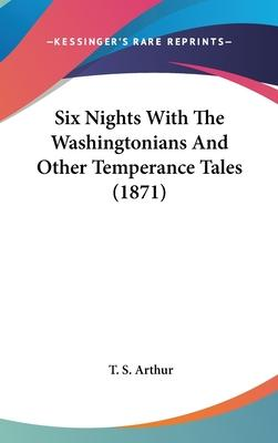 Six Nights with the Washingtonians and Other Temperance Tales (1871)