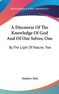 A Discourse of the Knowledge of God and of Our Selves; One