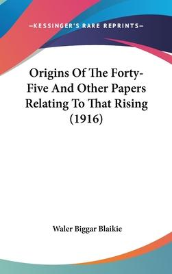 Origins of the Forty-Five and Other Papers Relating to That Rising (1916)