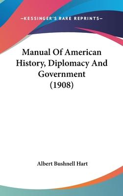 Manual of American History, Diplomacy and Government (1908)