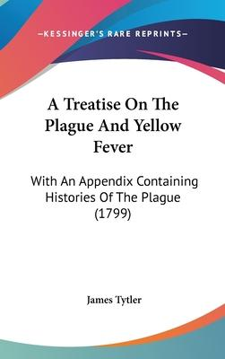 A Treatise on the Plague and Yellow Fever