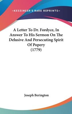 A Letter to Dr. Fordyce, in Answer to His Sermon on the Delusive and Persecuting Spirit of Popery (1779)