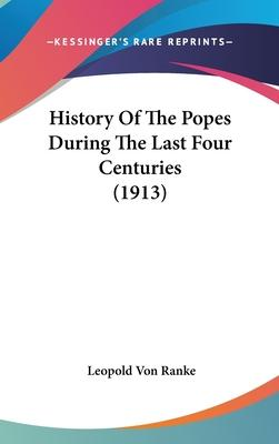 History of the Popes During the Last Four Centuries (1913)