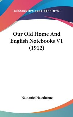 Our Old Home and English Notebooks V1 (1912)