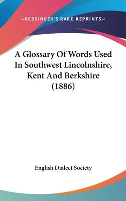 A Glossary of Words Used in Southwest Lincolnshire, Kent and Berkshire (1886)