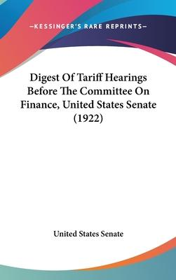 Digest of Tariff Hearings Before the Committee on Finance, United States Senate (1922)