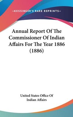 Annual Report of the Commissioner of Indian Affairs for the Year 1886 (1886)