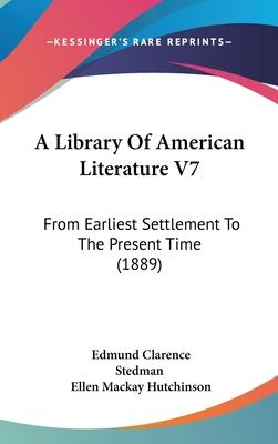 A Library of American Literature V7