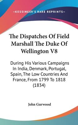 The Dispatches of Field Marshall the Duke of Wellington V8