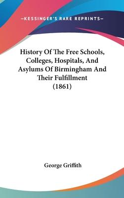 History of the Free Schools, Colleges, Hospitals, and Asylums of Birmingham and Their Fulfillment (1861)